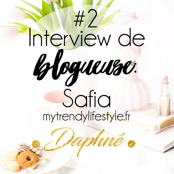 Interview de blogueuse: Safia de mytrendylifestyle