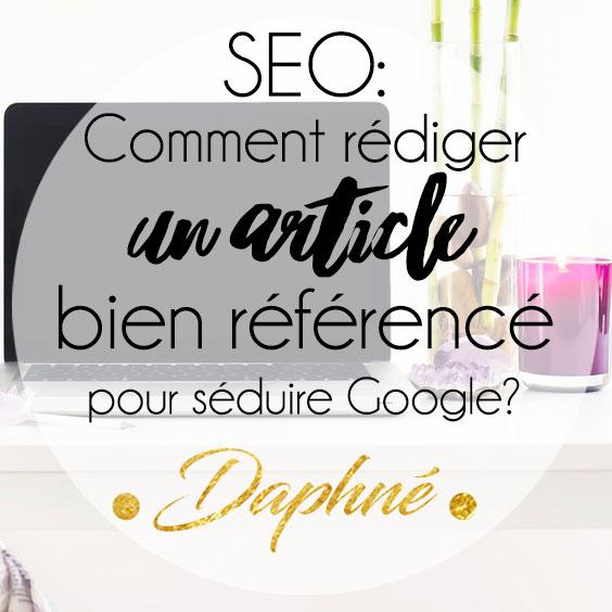 Comment rédiger un article bien référencé pour séduire google?