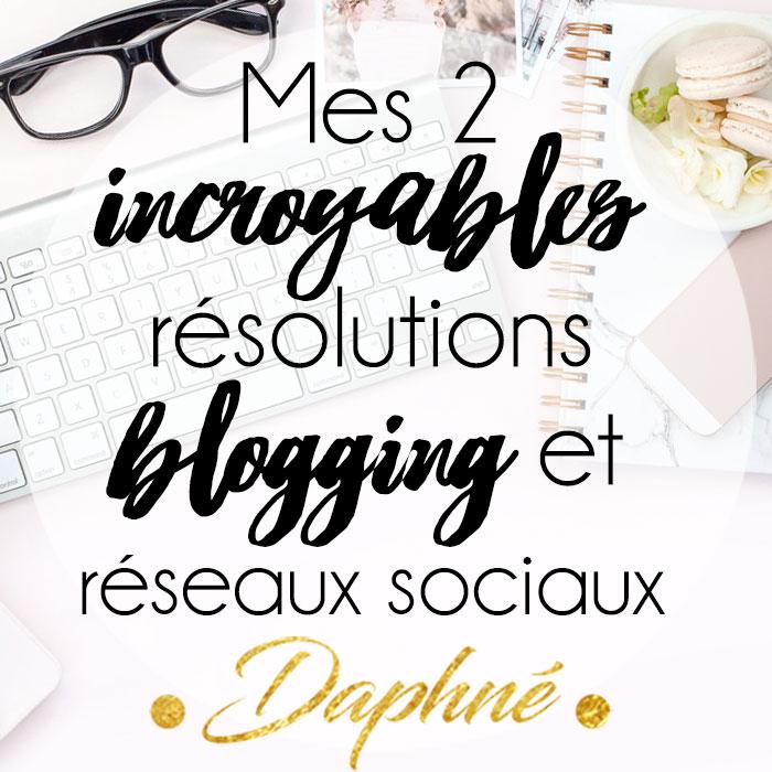 Mes 2 incroyables résolutions blogging et réseaux sociaux