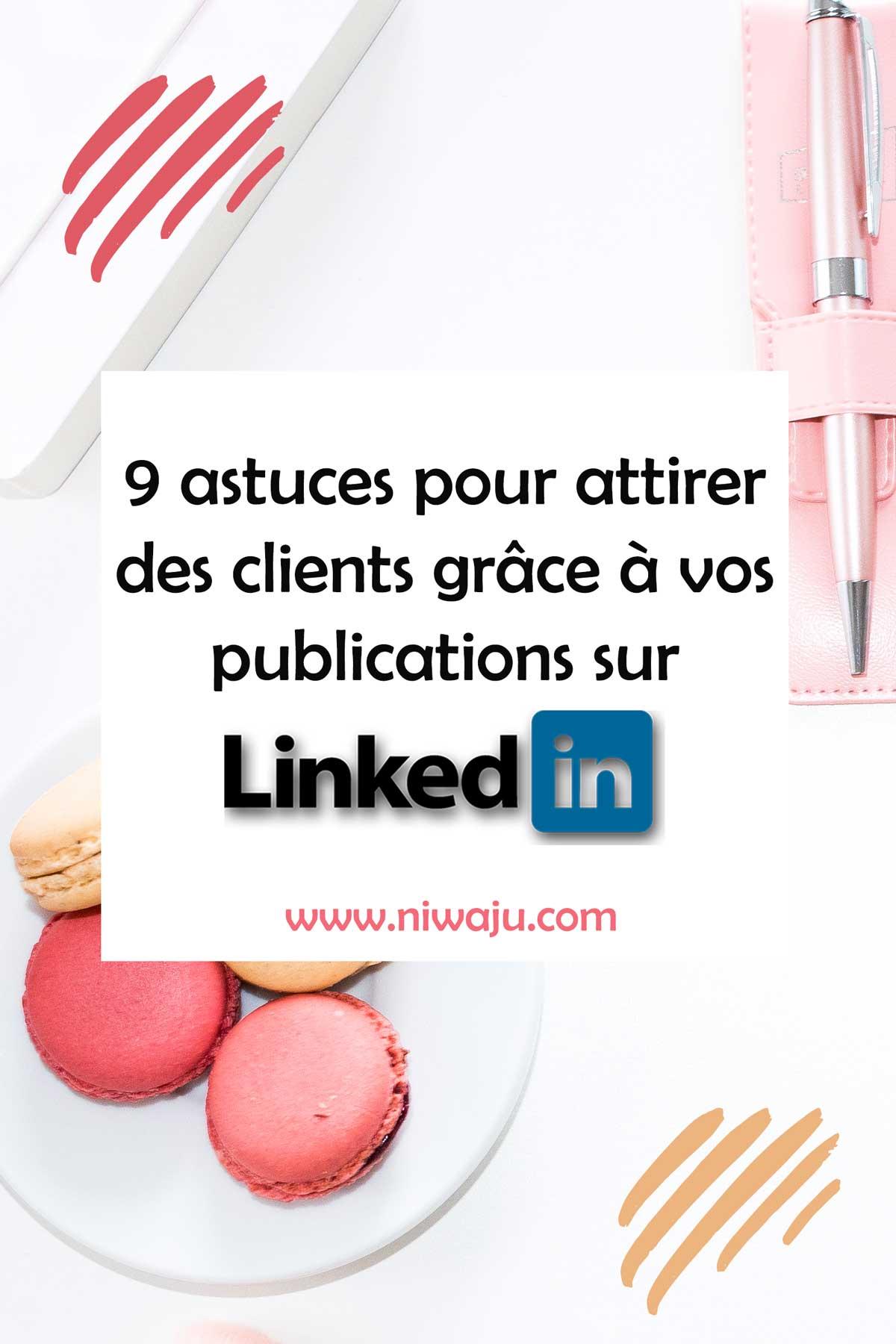 LinkedIn : 9 astuces pour attirer des clients grâce à vos publications