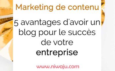 5 avantages d'avoir un blog pour le succès de votre entreprise