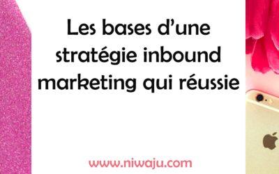 Les bases d'une stratégie inbound marketing qui réussie